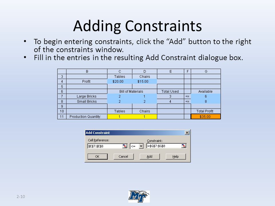 "2-10 Adding Constraints To begin entering constraints, click the ""Add"" button to the right of the constraints window. Fill in the entries in the resul"