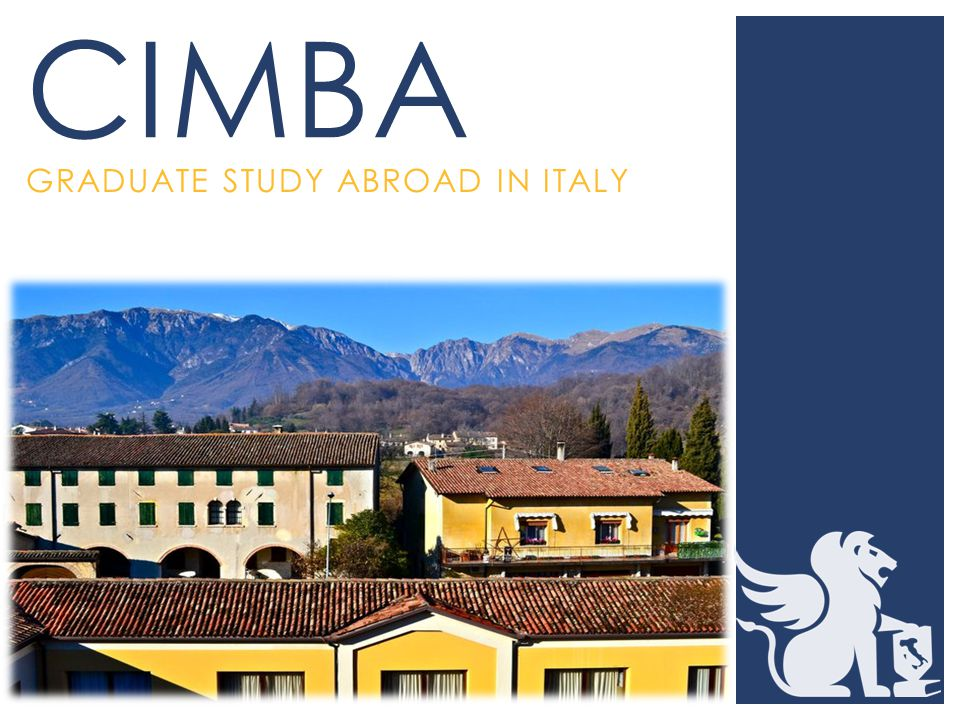 GRADUATE STUDY ABROAD IN ITALY CIMBA