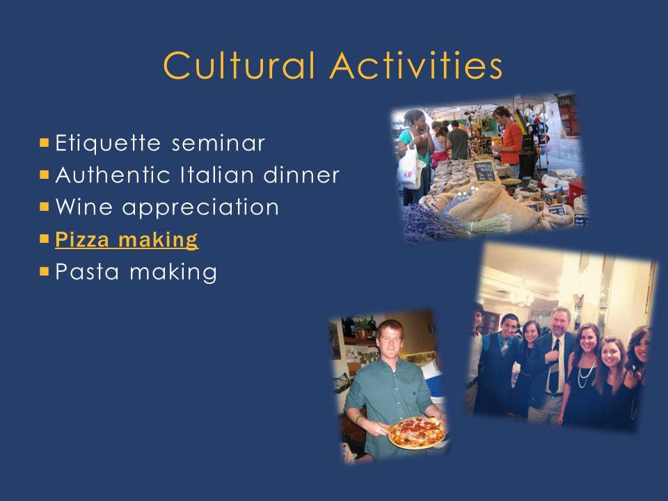 Etiquette seminar  Authentic Italian dinner  Wine appreciation  Pizza making Pizza making  Pasta making Cultural Activities