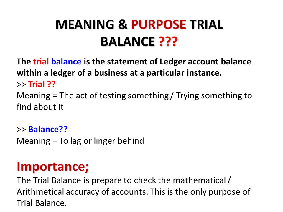 THE TRIAL BALANCE The act of totaling debit balances and credit balances to confirm that total debits equal total credits.debit balancescredit balances confirmtotaldebitscredits The trial balance is a list of accounts and their balances at a given time.
