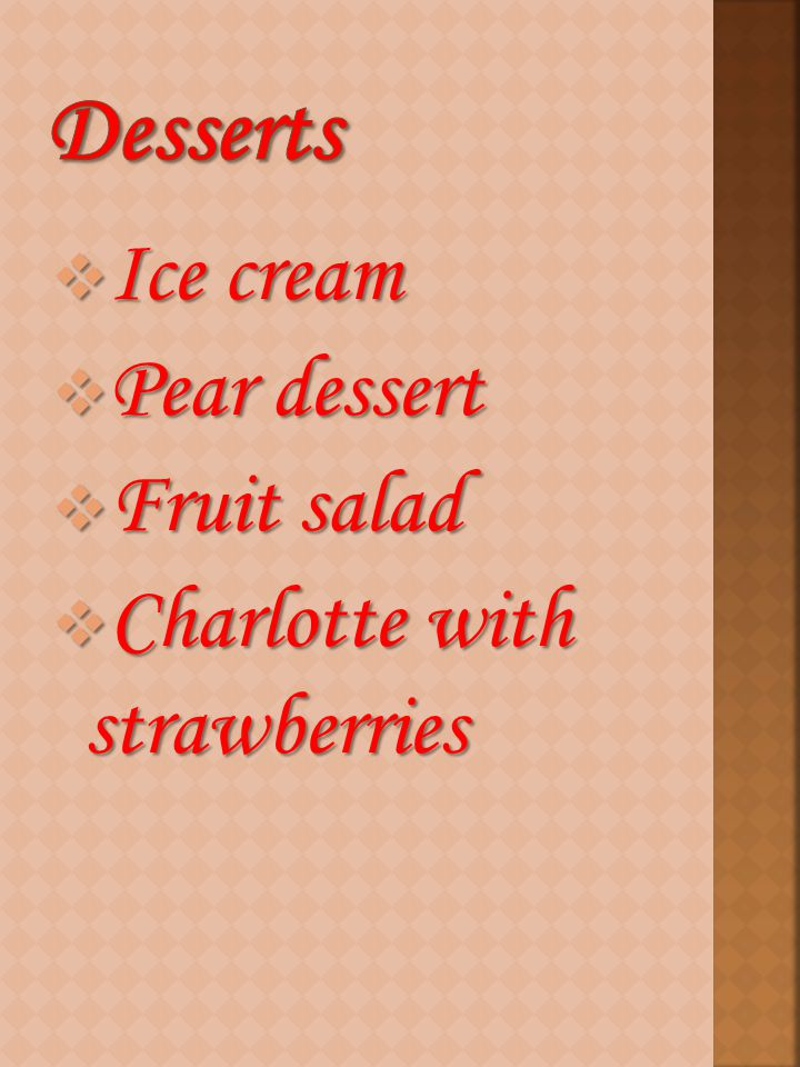  Ice cream  Pear dessert  Fruit salad  Charlotte with strawberries