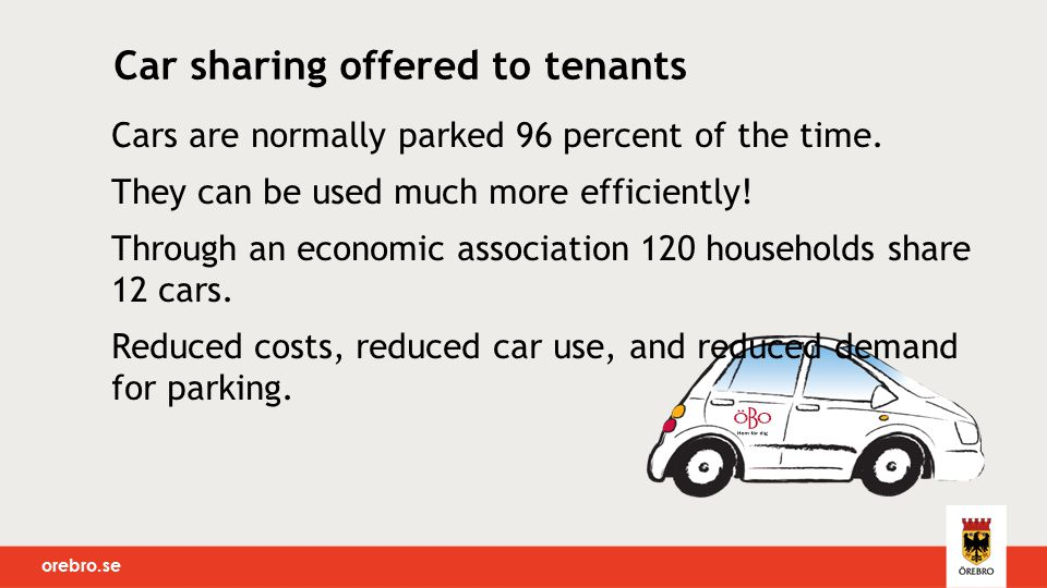Car sharing offered to tenants Cars are normally parked 96 percent of the time. They can be used much more efficiently! Through an economic associatio