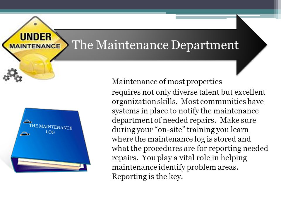 The Maintenance Department Maintenance of most properties requires not only diverse talent but excellent organization skills.