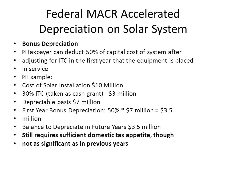 Accelerated Depreciation In Detail Solar Photovoltaic (PV) Economic Benefits: Federal MACRS Modified Accelerated Cost Recovery Systems Federal Modified Accelerated Cost Recovery System (MACRS) is found in IRS Publication 946.