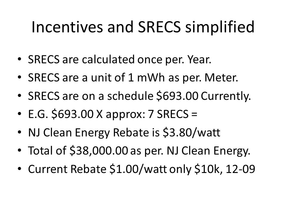 Incentives and SRECS simplified SRECS are calculated once per.