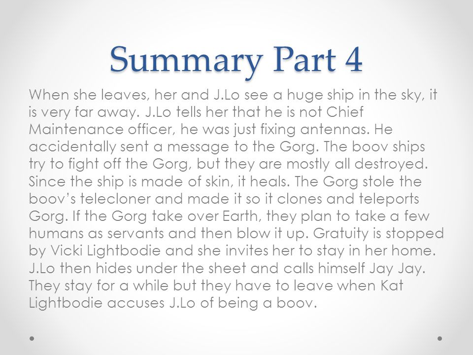 Summary Part 4 When she leaves, her and J.Lo see a huge ship in the sky, it is very far away.
