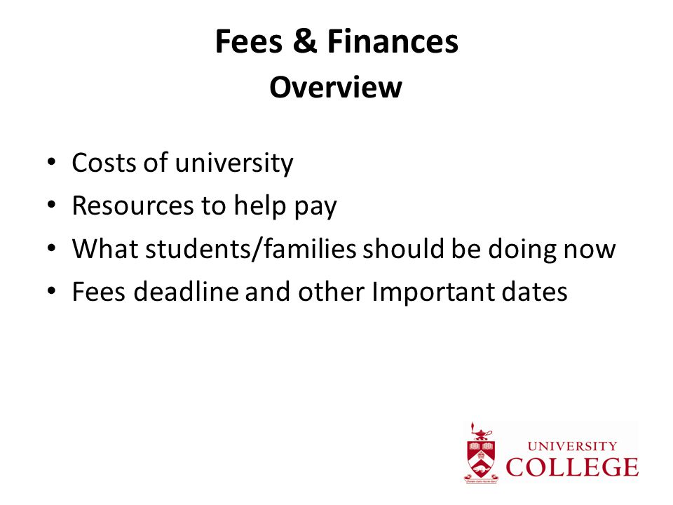 Fees & Finances Overview Costs of university Resources to help pay What students/families should be doing now Fees deadline and other Important dates