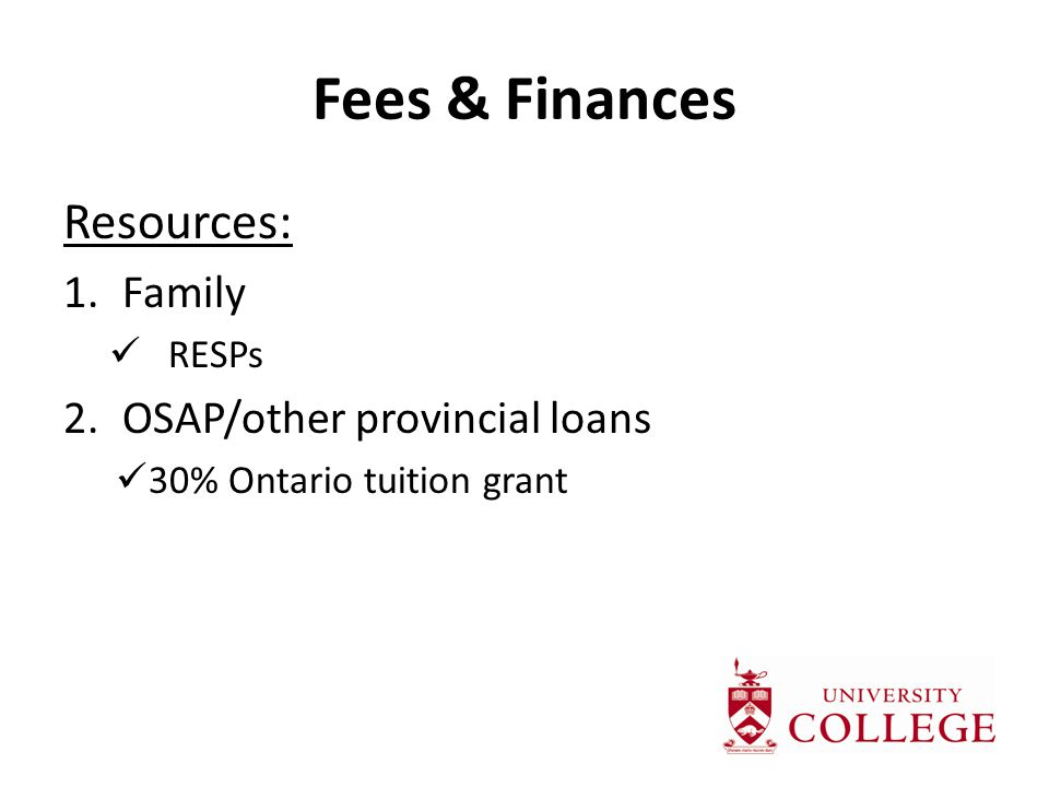 Fees & Finances Resources: 1.Family RESPs 2.OSAP/other provincial loans 30% Ontario tuition grant