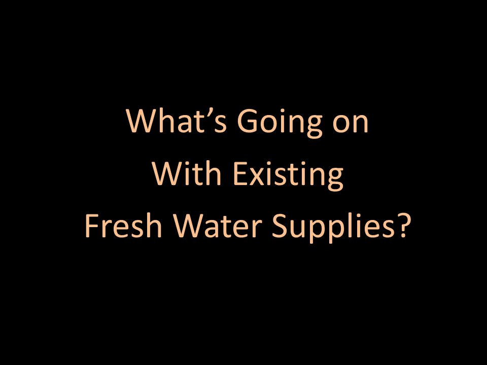 What's Going on With Existing Fresh Water Supplies