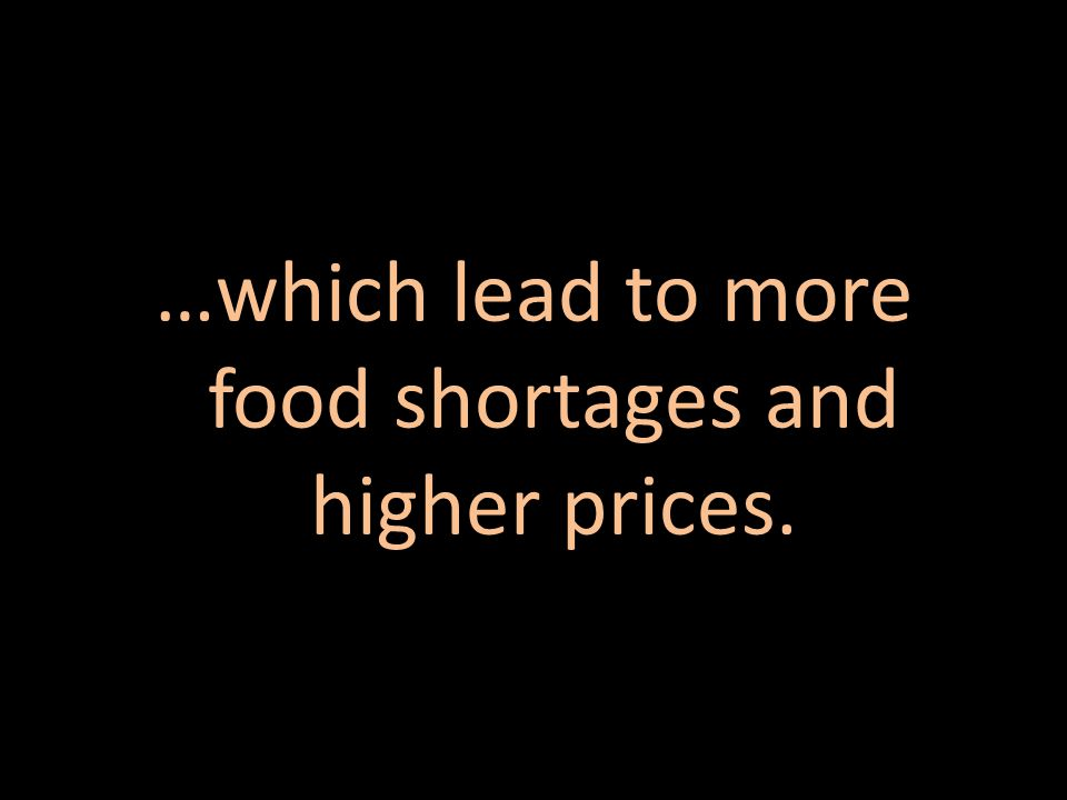 …which lead to more food shortages and higher prices.