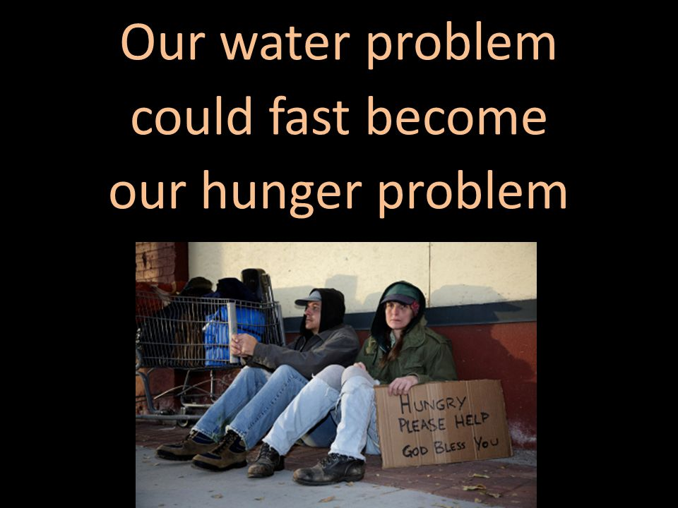Our water problem could fast become our hunger problem