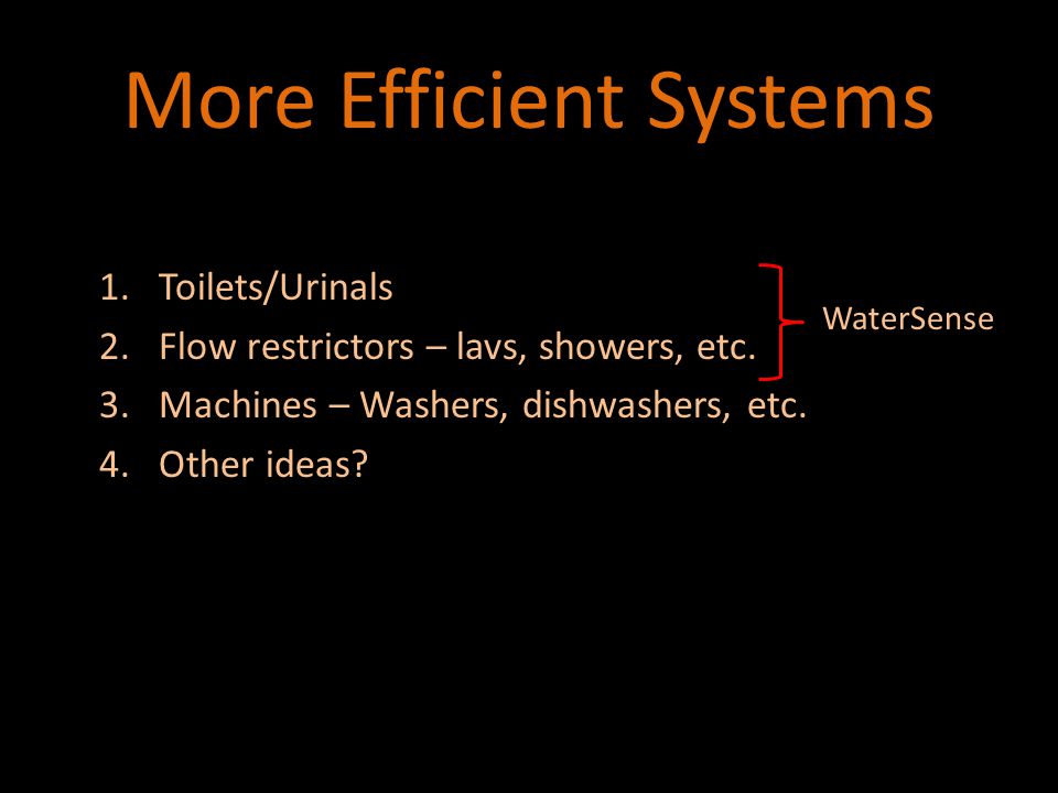 More Efficient Systems 1.Toilets/Urinals 2.Flow restrictors – lavs, showers, etc.