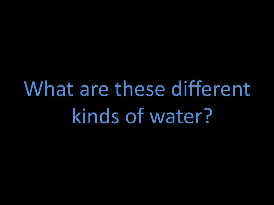What are these different kinds of water