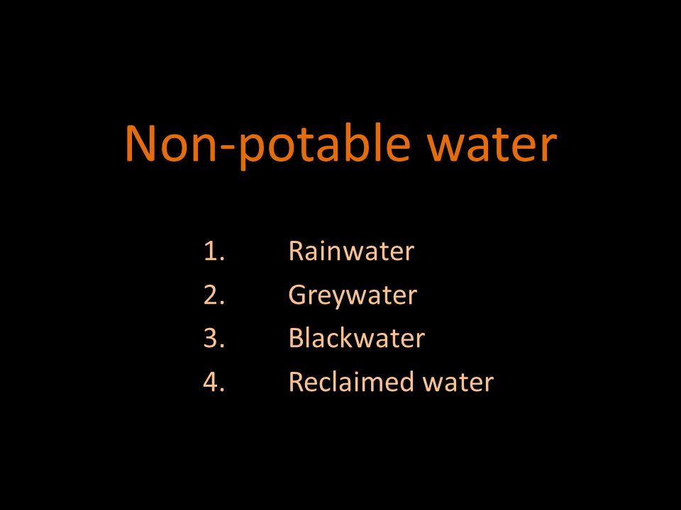 1.Rainwater 2.Greywater 3.Blackwater 4.Reclaimed water