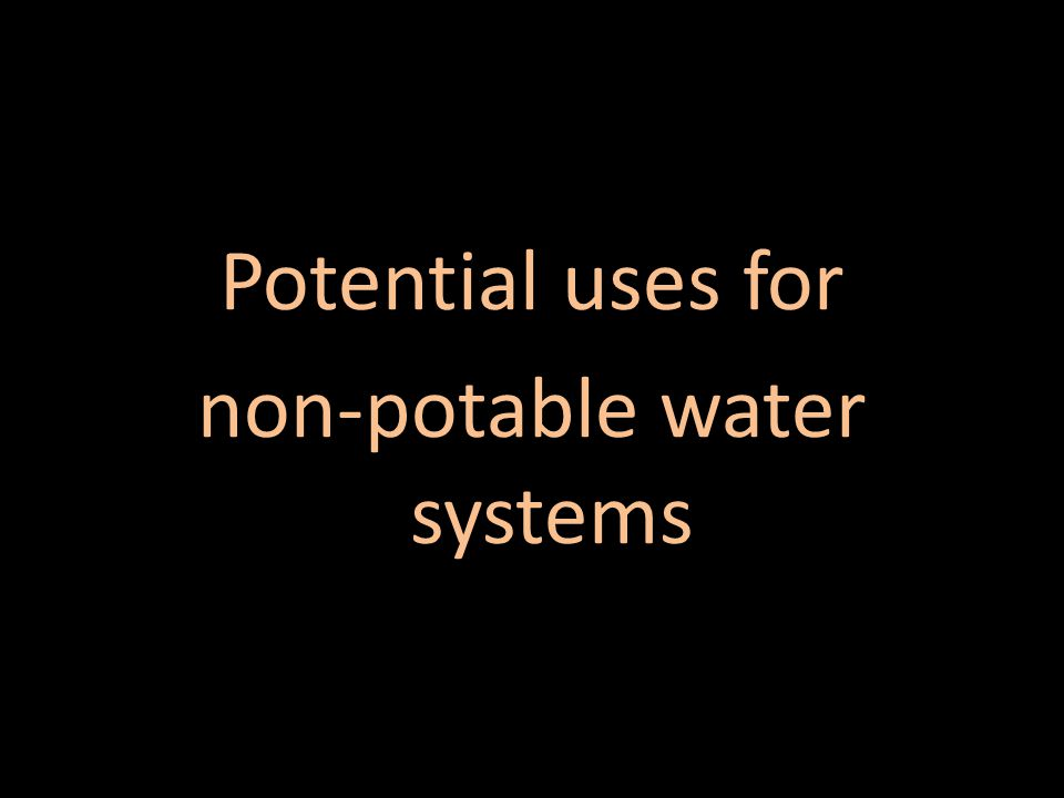 Potential uses for non-potable water systems