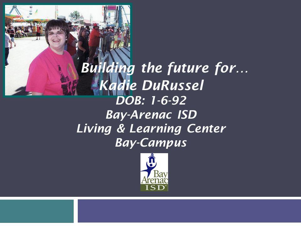 Our Team  Sue DuRussel – Kadie's Mother  Jenelle Phibbs – Kadie's Teacher  Mary-Eileen Goss – Transition Coordinator  Jennifer VanTol – ASD Support  Penny Bunnell – ASD Support  Pat Barkell – Special Education Supervisor