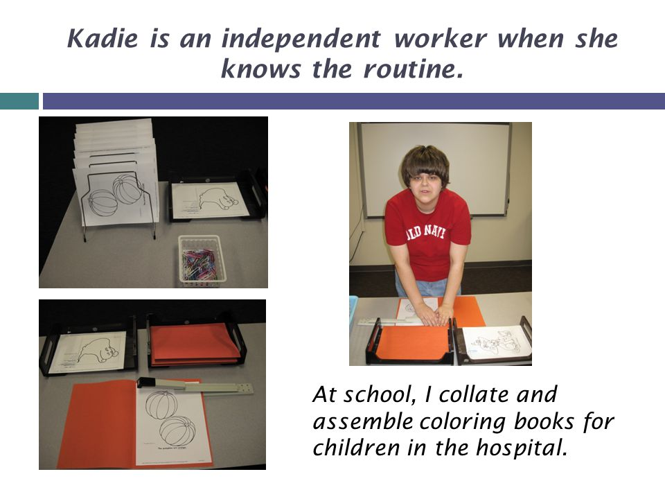 Kadie is an independent worker when she knows the routine.