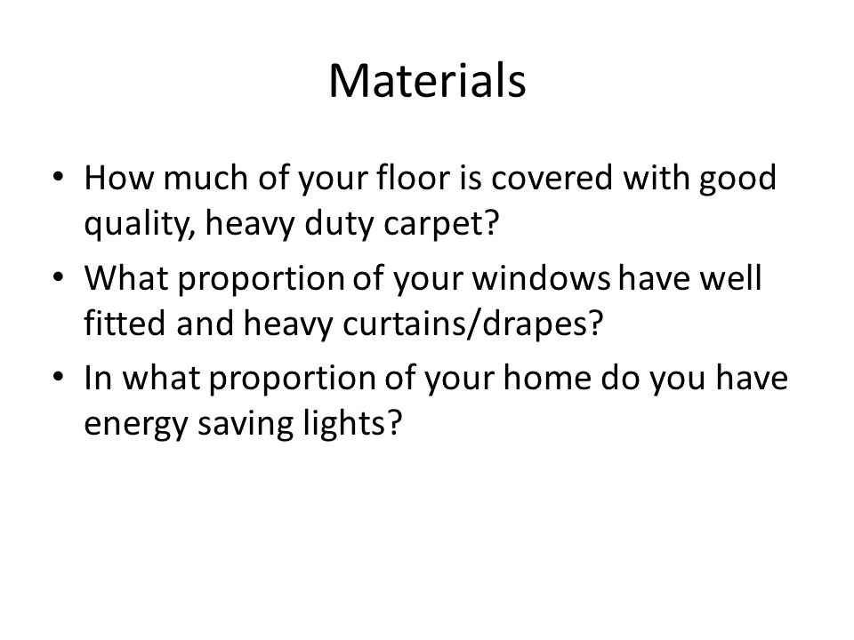Materials How much of your floor is covered with good quality, heavy duty carpet.
