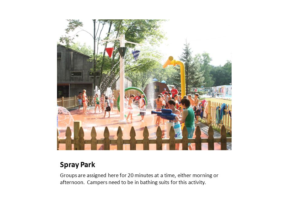 Spray Park Groups are assigned here for 20 minutes at a time, either morning or afternoon.