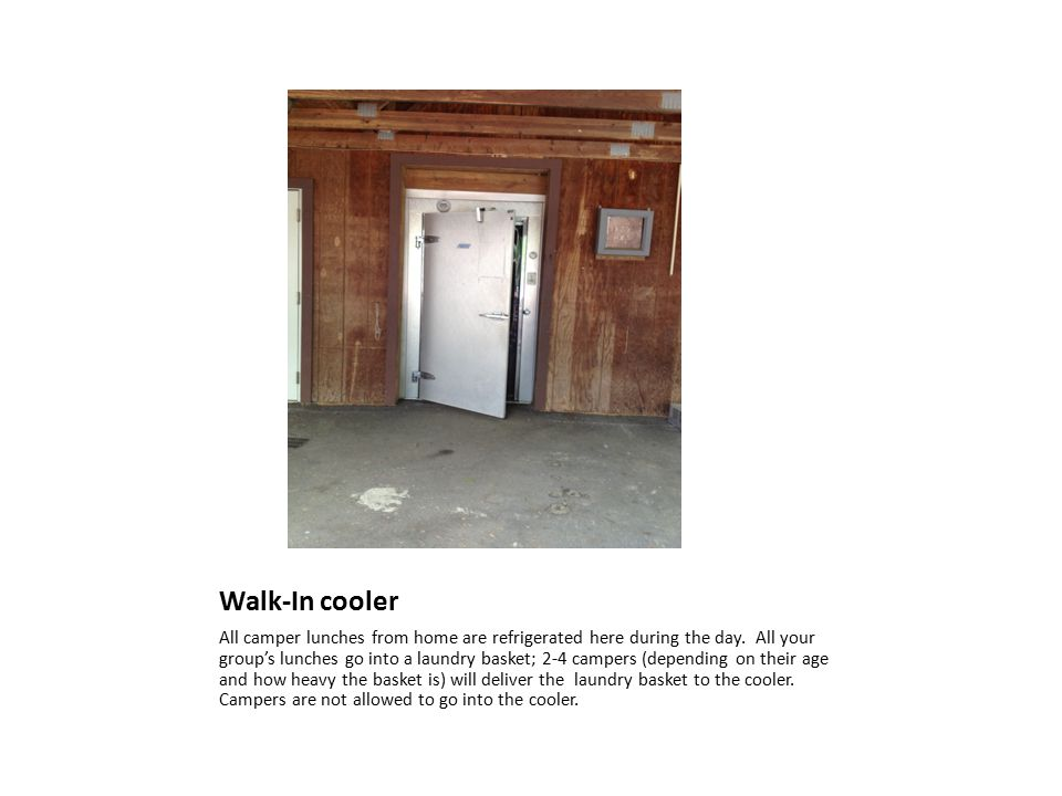 Walk-In cooler All camper lunches from home are refrigerated here during the day.