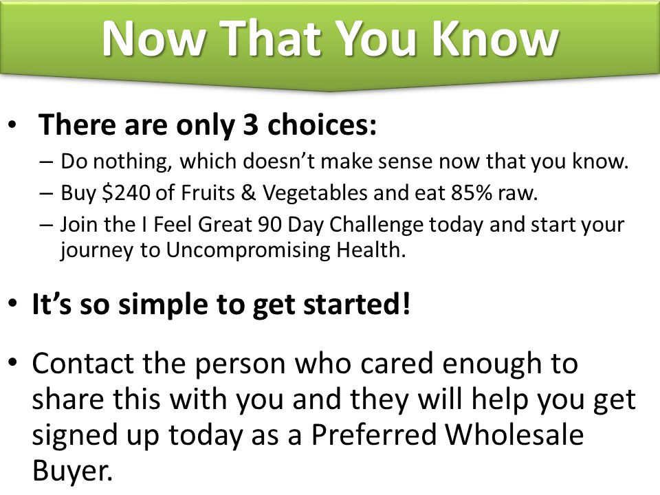 Now That You Know There are only 3 choices: – Do nothing, which doesn't make sense now that you know.