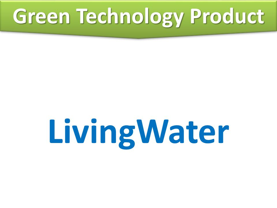 LivingWater Everybody Green Technology Product