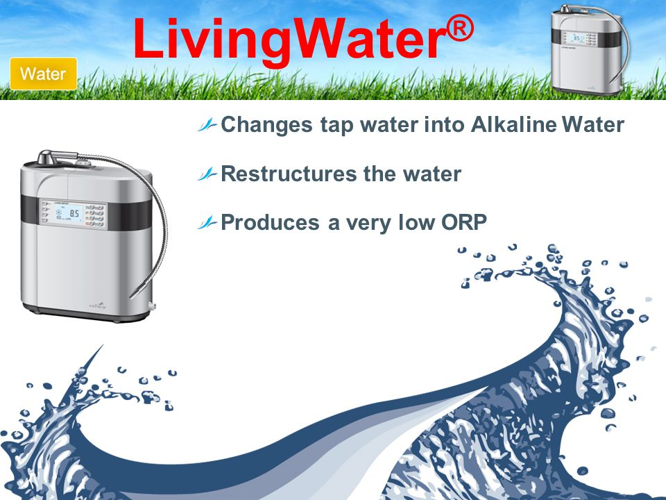Changes tap water into Alkaline Water Restructures the water Produces a very low ORP LivingWater ®