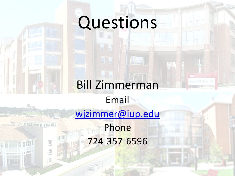 Questions Bill Zimmerman Email wjzimmer@iup.edu Phone 724-357-6596