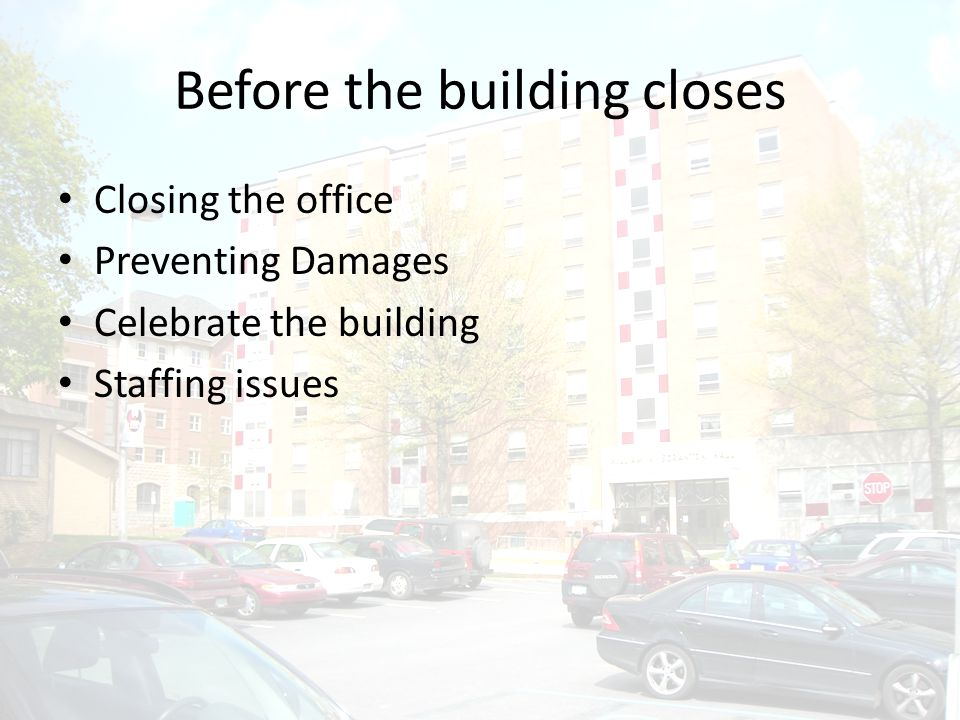 Before the building closes Closing the office Preventing Damages Celebrate the building Staffing issues