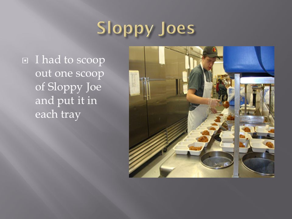  I had to scoop out one scoop of Sloppy Joe and put it in each tray