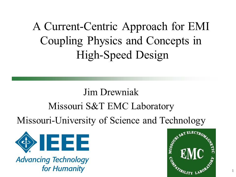 1 A Current-Centric Approach for EMI Coupling Physics and Concepts in High-Speed Design Jim Drewniak Missouri S&T EMC Laboratory Missouri-University of Science and Technology
