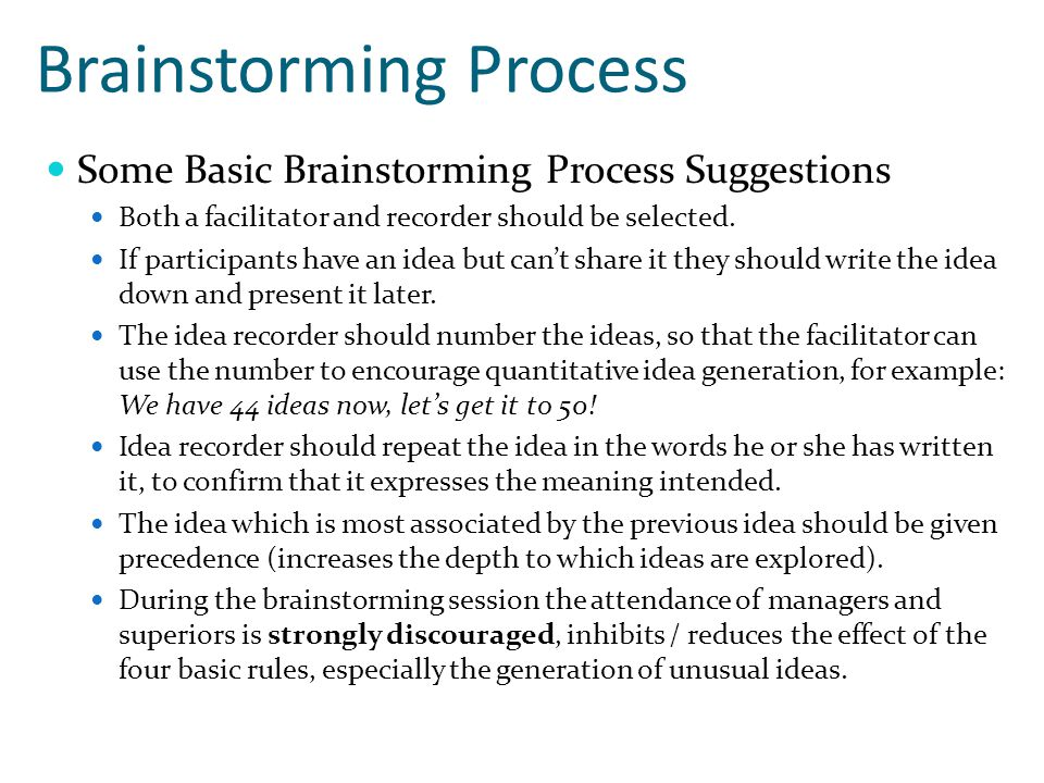 Brainstorming Process Some Basic Brainstorming Process Suggestions Both a facilitator and recorder should be selected. If participants have an idea bu