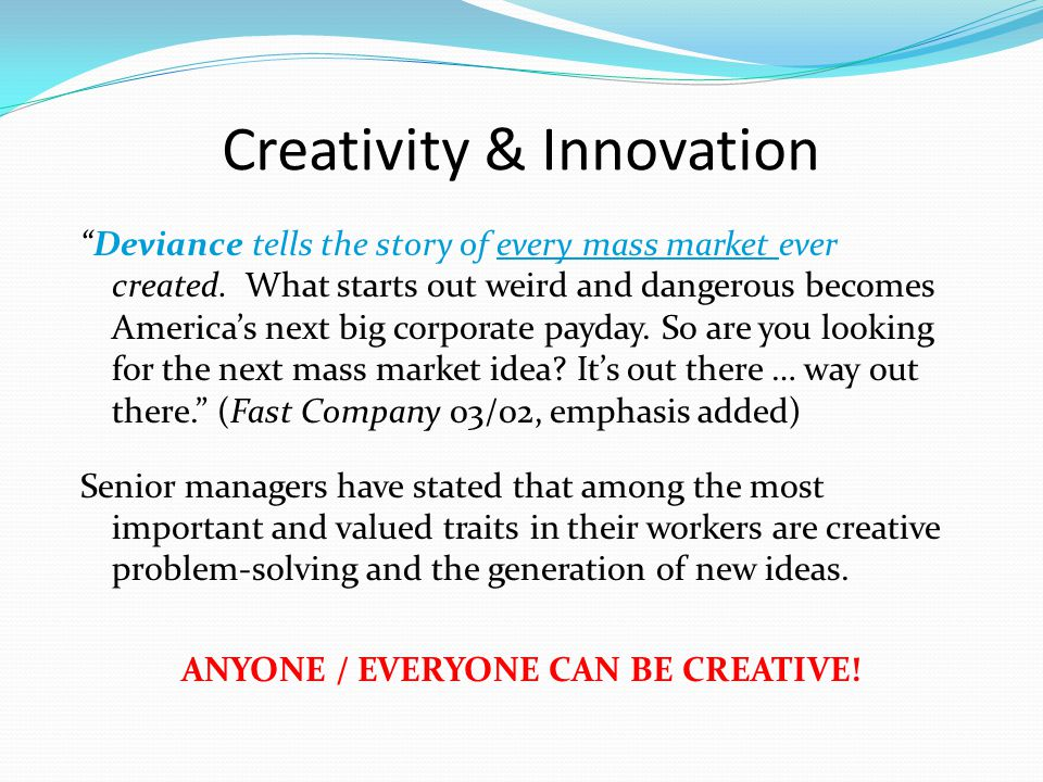 """Creativity & Innovation """"Deviance tells the story of every mass market ever created. What starts out weird and dangerous becomes America's next big co"""