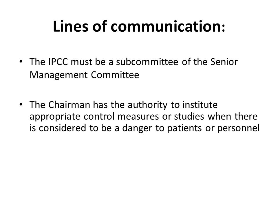 Lines of communication : The IPCC must be a subcommittee of the Senior Management Committee The Chairman has the authority to institute appropriate co