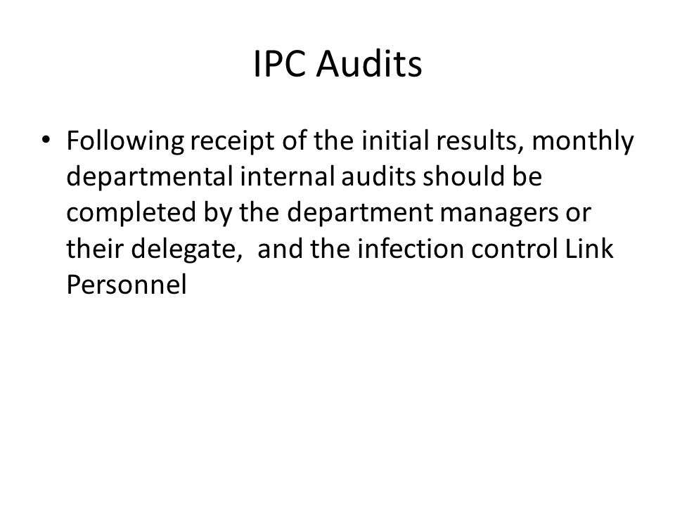 IPC Audits Following receipt of the initial results, monthly departmental internal audits should be completed by the department managers or their dele