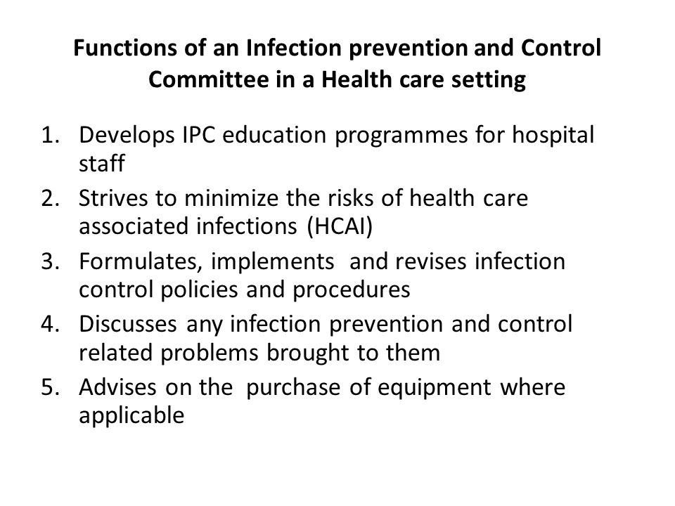Functions of an Infection prevention and Control Committee in a Health care setting 1.Develops IPC education programmes for hospital staff 2.Strives t