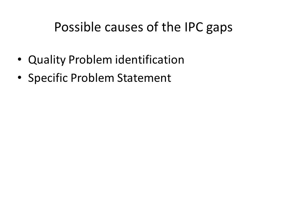 Possible causes of the IPC gaps Quality Problem identification Specific Problem Statement
