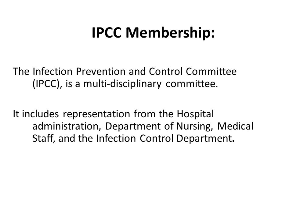 The Infection Prevention and Control Committee (IPCC), is a multi-disciplinary committee. It includes representation from the Hospital administration,