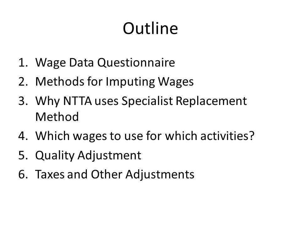 Outline 1.Wage Data Questionnaire 2.Methods for Imputing Wages 3.Why NTTA uses Specialist Replacement Method 4.Which wages to use for which activities.