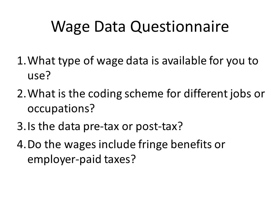 Wage Data Questionnaire 1.What type of wage data is available for you to use.