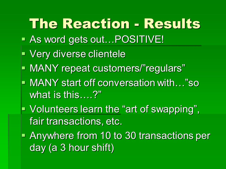 The Reaction - Results  As word gets out…POSITIVE.