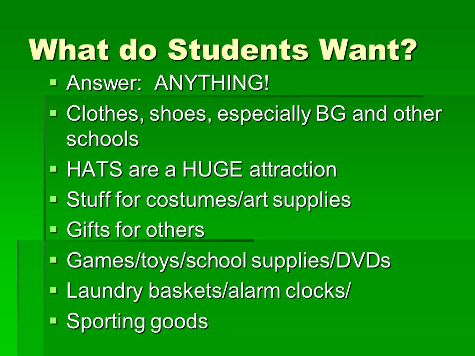 What do Students Want.  Answer: ANYTHING.