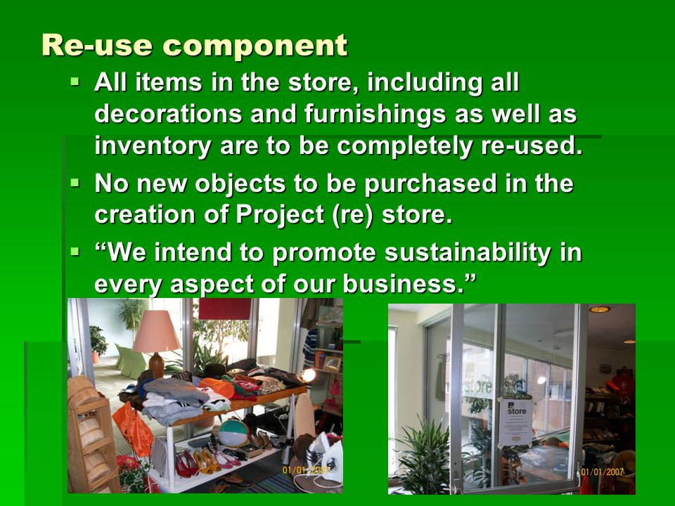 Re-use component  All items in the store, including all decorations and furnishings as well as inventory are to be completely re-used.