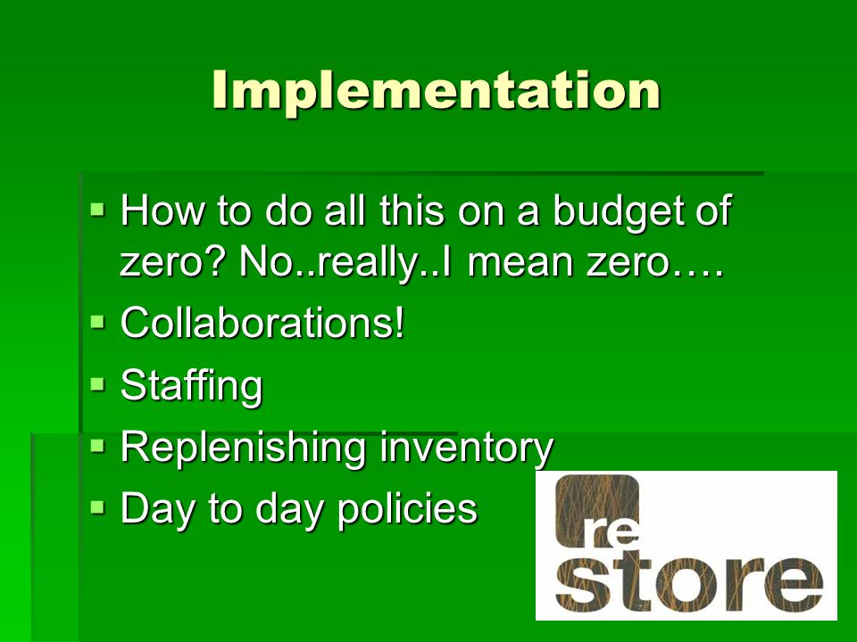 Implementation  How to do all this on a budget of zero.