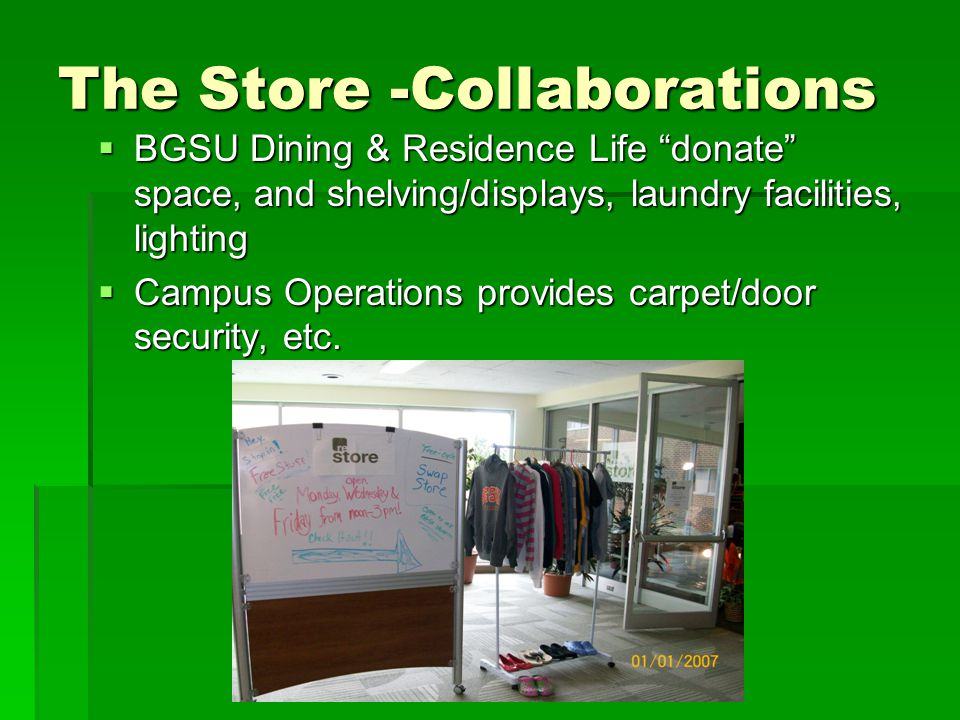 The Store -Collaborations  BGSU Dining & Residence Life donate space, and shelving/displays, laundry facilities, lighting  Campus Operations provides carpet/door security, etc.
