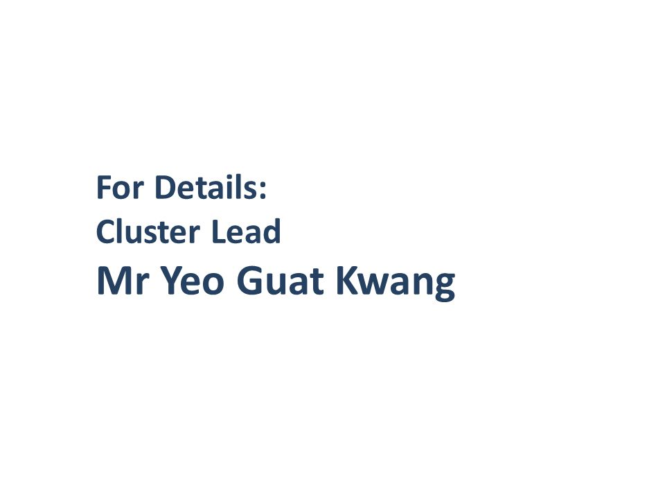 For Details: Cluster Lead Mr Yeo Guat Kwang