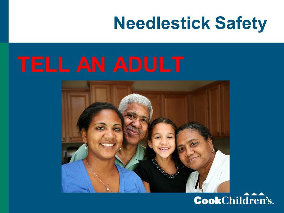 Needlestick Safety TELL AN ADULT