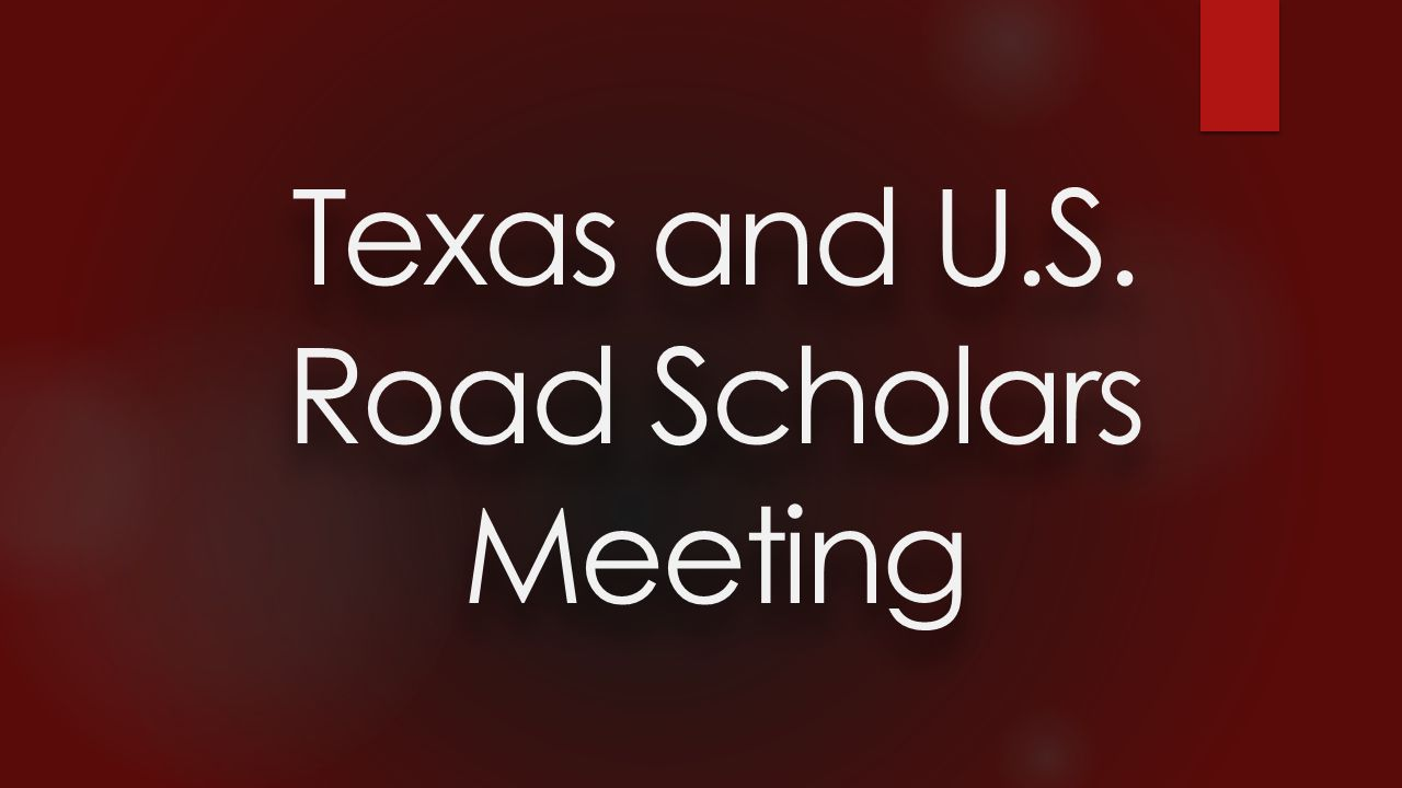 Texas and U.S. Road Scholars Meeting