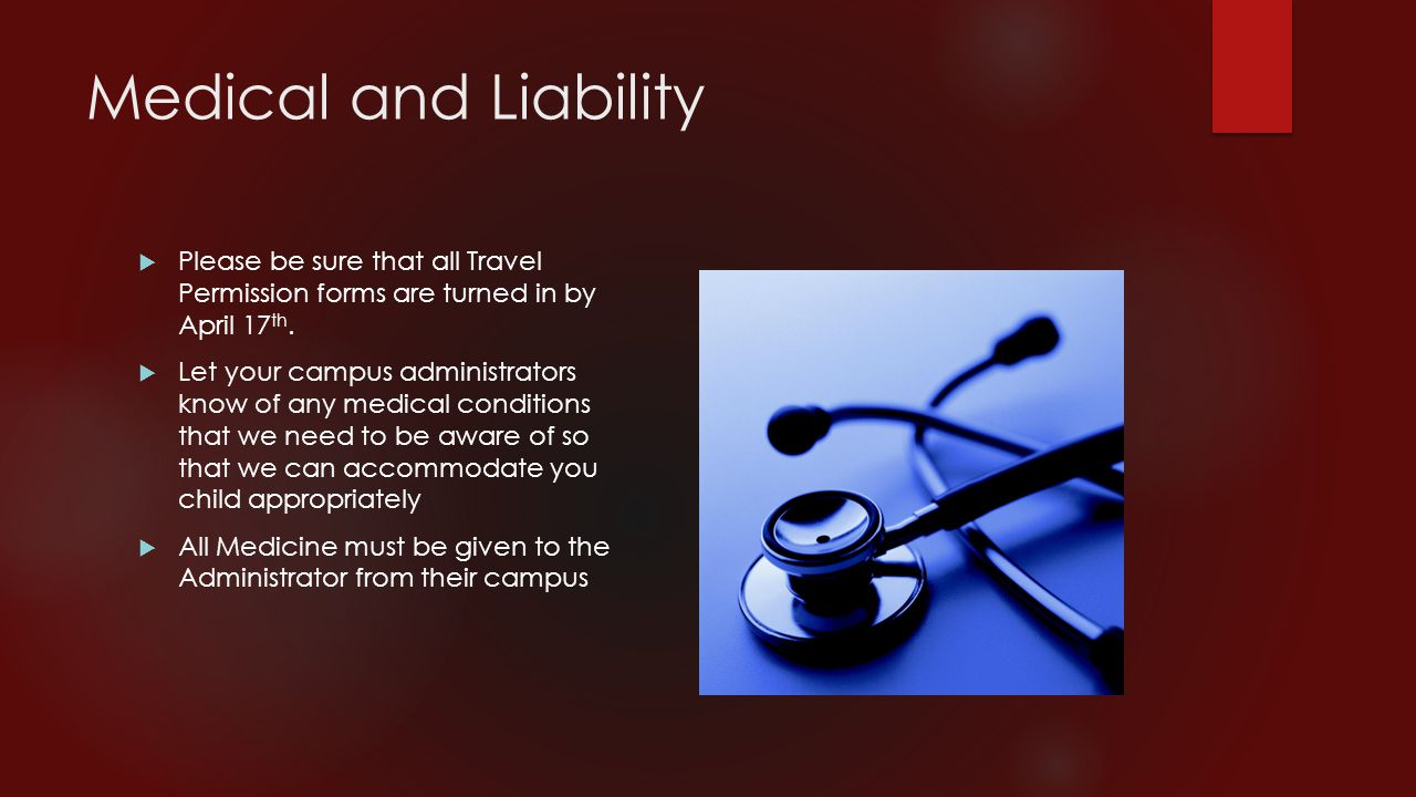 Medical and Liability  Please be sure that all Travel Permission forms are turned in by April 17 th.  Let your campus administrators know of any med