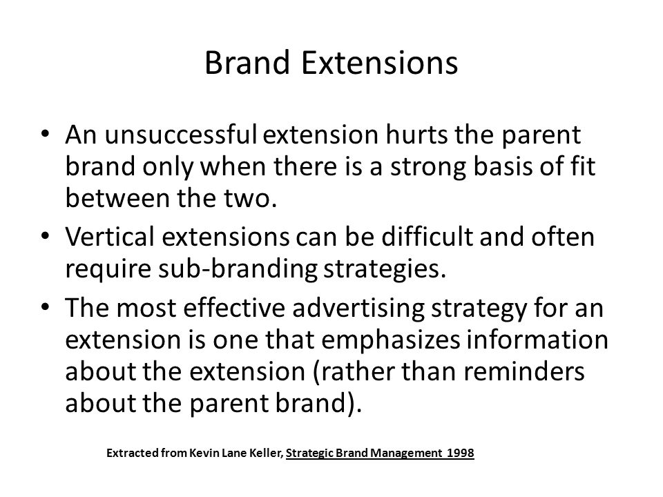 An unsuccessful extension hurts the parent brand only when there is a strong basis of fit between the two. Vertical extensions can be difficult and of
